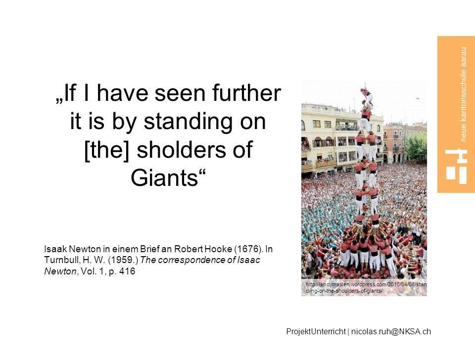 """""""If I have seen further it is by standing on [the] sholders of Giants"""